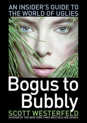 Bogus to Bubbly - An Insider's Guide to the World of Uglies ebook by Scott Westerfeld,Craig Phillips