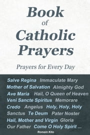 Book of Catholic Prayers - Prayers for Every Day - ebook by Romain Kito