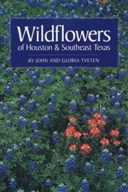 Wildflowers of Houston and Southeast Texas ebook by John  Tveten,Gloria Tveten