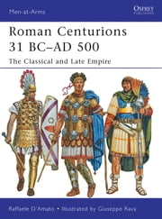 Roman Centurions 31 BC–AD 500 - The Classical and Late Empire ebook by Dr Raffaele D'Amato,Giuseppe Rava