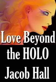 Love Beyond the HOLO; Love is the Greatest Reality ebook by Jacob Hall