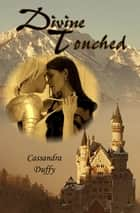 Divine Touched ebook by Cassandra Duffy