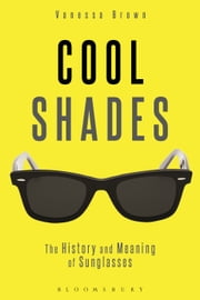 Cool Shades - The History and Meaning of Sunglasses ebook by Vanessa Brown