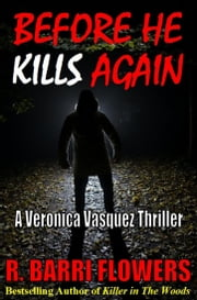 Before He Kills Again: A Veronica Vasquez Thriller ebook by R. Barri Flowers