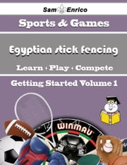 A Beginners Guide to Egyptian stick fencing (Volume 1) - A Beginners Guide to Egyptian stick fencing (Volume 1) ebook by Kathline Rosenbaum