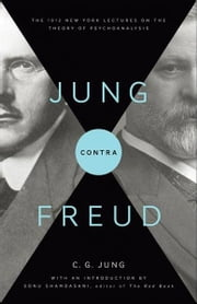 Jung contra Freud - The 1912 New York Lectures on the Theory of Psychoanalysis ebook by R. F.C. Hull,Sonu Shamdasani,C. G. Jung