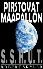 Pirstovat Maapallon - 001 - S.S.H.U.T. ebook by Robert Skyler