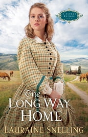 Long Way Home, The (A Secret Refuge Book #3) ebook by Lauraine Snelling