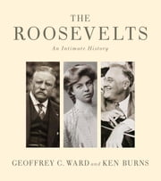 The Roosevelts - An Intimate History ebook by Geoffrey C. Ward,Ken Burns