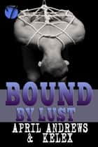 Bound by Lust ebook by Kelex, April Andrews
