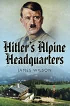 Hitler's Alpine Headquarters ebook by