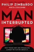 Man, Interrupted - Why Young Men are Struggling & What We Can Do About It ebook by Philip Zimbardo, Nikita D. Coulombe