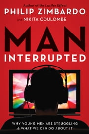 Man, Interrupted - Why Young Men are Struggling & What We Can Do About It ebook by Philip Zimbardo,Nikita D. Coulombe