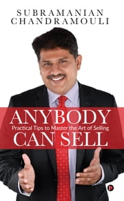 Anybody Can Sell - Practical Tips to Master the Art of Selling ebook by Subramanian Chandramouli