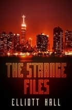 The Strange Files - Felix Strange Omnibus ebook by Elliott Hall