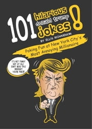 101 Donald Trump Jokes ebook by Ellis Richardson