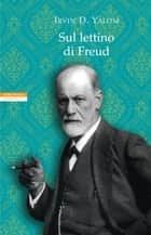 Sul lettino di Freud eBook by Irvin D. Yalom, Serena Prina