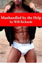Manhandled by the Help ebook by Will Richards