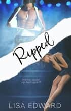 Ripped ebook by Lisa Edward