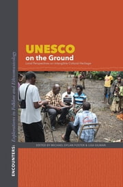 UNESCO on the Ground - Local Perspectives on Intangible Cultural Heritage ebook by Michael Dylan Foster,Lisa Gilman