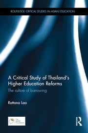 A Critical Study of Thailand's Higher Education Reforms - The culture of borrowing ebook by Rattana Lao