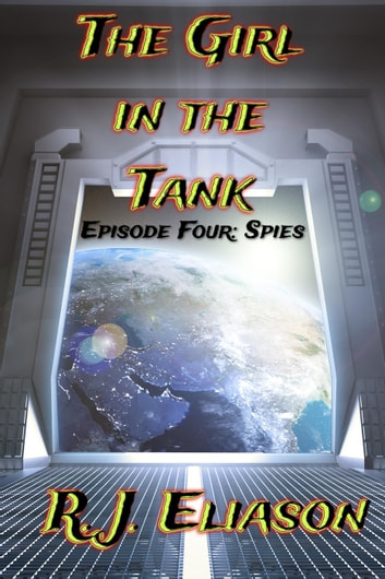 The Girl in the Tank: Spies - The Galactic Consortium, #4 ebook by R. J. Eliason