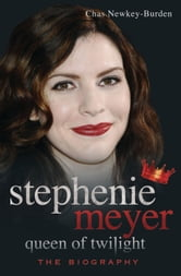 Stephenie Meyer: Queen of Twilight - The Biography ebook by Chas Newkey-Burden