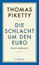 Die Schlacht um den Euro - Interventionen ebook by Thomas Piketty, Stefan Lorenzer