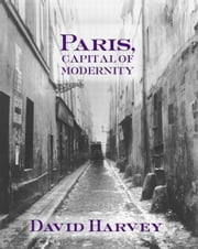 Paris, Capital of Modernity ebook by Harvey, David