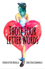 Those Four Letter Words ebook by Christina Channelle