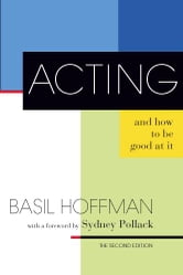 Acting and How to Be Good at It ebook by Basil Hoffman