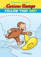 Curious George in Follow That Hat! ebook by H. A. Rey, Margret Rey