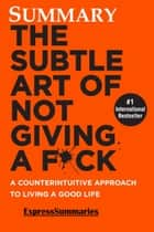 The Subtle ART of Not Giving a F*ck Summary ebook by ExpressSummaries