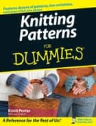 Knitting Patterns For Dummies ebook by Kristi Porter
