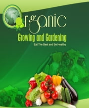 Organic Growing and Gardening ebook by Anonymous