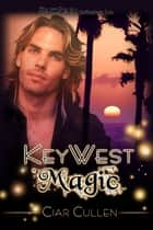 Key West Magic ebook by Ciar Cullen