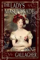 The Lady's Masquerade (The Reluctant Grooms Series Volume 1) ebook by Anne Gallagher