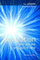 The Joseph Communications: Revelation. Who you are; Why you're here. ebook by Michael G. Reccia