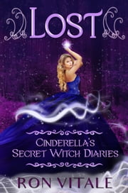 Lost: Cinderella's Secret Witch Diaries (Book 1) ebook by Ron Vitale
