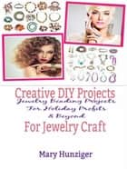 Creative DIY Projects For Jewelry Craft - Jewelry Beading Projects For Holiday Profits & Beyond ebook by Mary Hunziger
