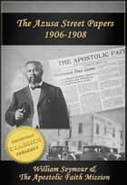 Azusa Street Papers - Apostolic Faith (1906-1908) - The official magazine of the Azusa Street Revival! e-kirjat by William Seymour