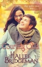 Courting Calla - A Christian Romance ebook by Hallee Bridgeman