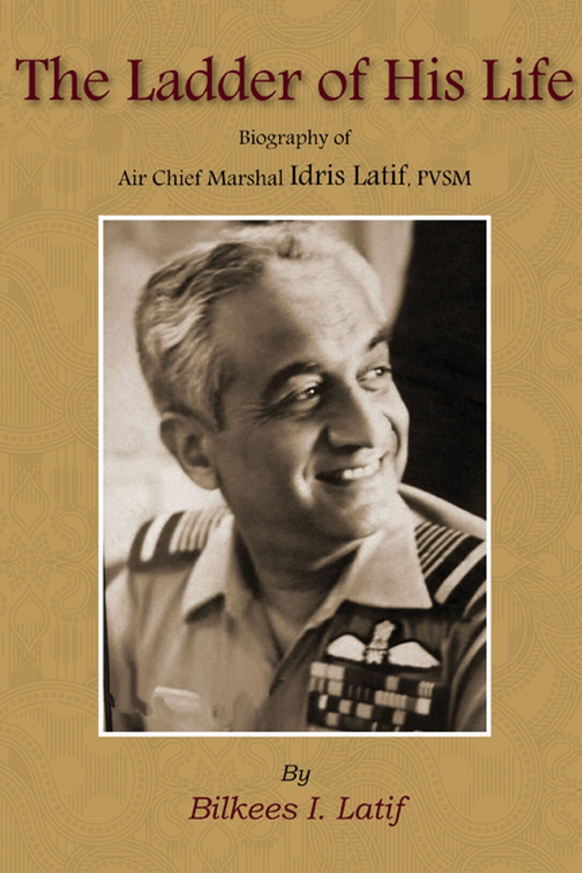 the ladder of his life biography of air chief marshal idris hasan