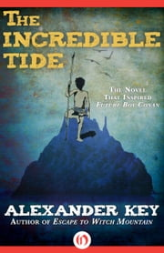 The Incredible Tide ebook by Alexander Key