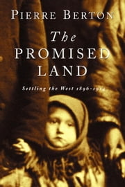 The Promised Land - Settling the West 1896-1914 ebook by Pierre Berton