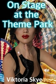 On Stage at the Theme Park ebook by Viktoria Skye
