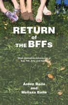 Return of the Bffs - More Awesome Adventures of Kat, Tiff, Amy, and Hanna ebook by Melissa Baila, Arden Baila