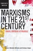 Marxisms in the 21st Century - Crisis, Critique & Struggle ebook by Michelle Williams, Vishwas Satgar
