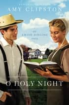 O Holy Night - An Amish Singing Story ebook by Amy Clipston