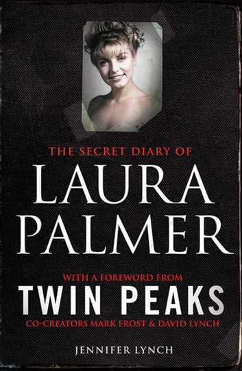 The Secret Diary of Laura Palmer - the gripping must-read for Twin Peaks fans ebook by Jennifer Lynch